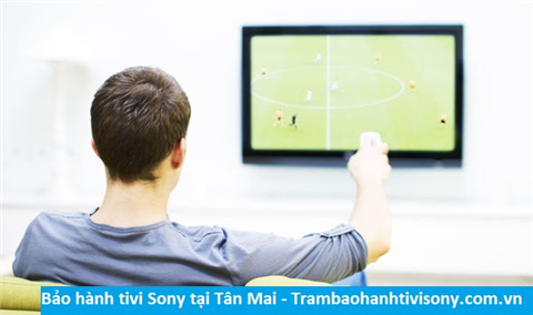 Bảo hành sửa chữa tivi Sony tại Tân Mai