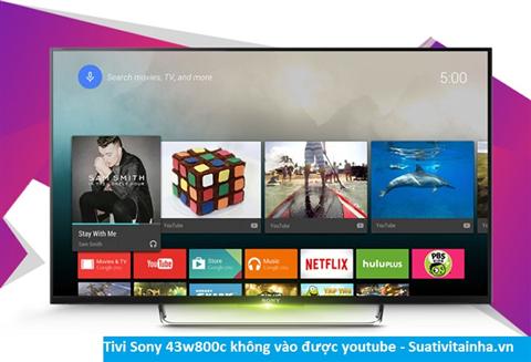 Tivi Sony 43W800C không vào được Youtube