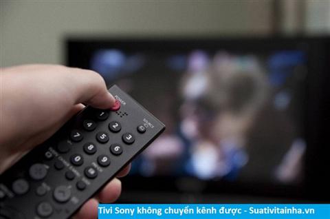 Tivi Sony không chuyển kênh được