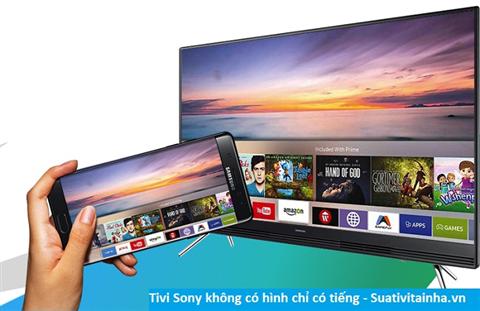 Tivi Sony không có hình mà chỉ có tiếng