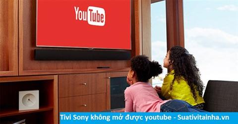 Tivi Sony không mở được Youtube