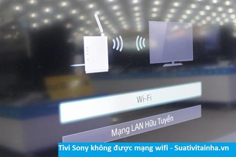 Tivi Sony không vào được mạng wifi